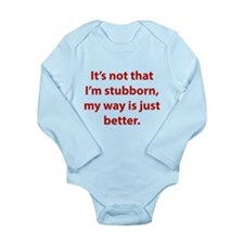 My way is just better. Long Sleeve Infant Bodysuit