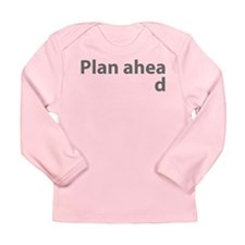 Plan Ahead Long Sleeve Infant T-Shirt