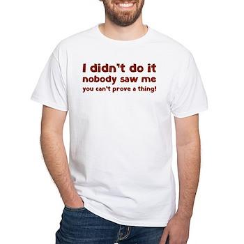 I didn't do it. White T-Shirt
