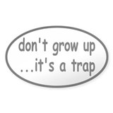 Don't Grow Up, It's a Trap! Bumper Stickers