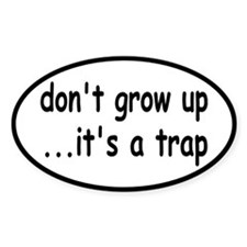 Don't Grow Up, It's a Trap! Decal