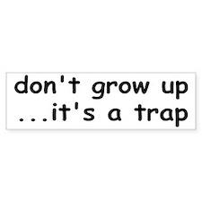 Don't Grow Up, It's a Trap! Bumper Sticker