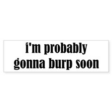 Burp Soon Bumper Sticker