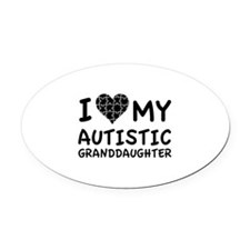 I Love My Autistic Granddaughter Oval Car Magnet
