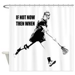 If Not Now Then When Shower Curtain