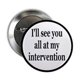 "See You At My Intervention 2.25"" Button"