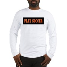 PLAY SOCCER Long Sleeve T-Shirt