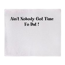 aint nobody got time fo dat Throw Blanket