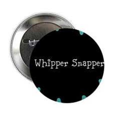 "whipper snapper 2.25"" Button"