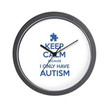 Keep Calm Because I Only Have Autism Wall Clock