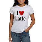 I Love Latte Women's T-Shirt
