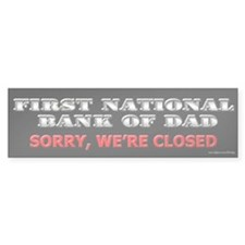 Bank of Dad is Closed Bumper Bumper Sticker