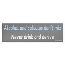 Never Drink and Derive Bumper Bumper Sticker