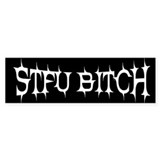 &quot;STFU BITCH&quot; Bumper Bumper Sticker
