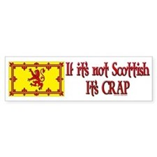 IF IT'S NOT SCOTTISH IT'S CRAP bumper sticker