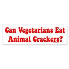 CAN VEGETARIANS EAT ANIMAL CRACKERS?bumper sticker