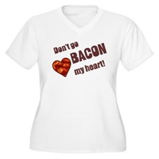 Dont go bacon my heart Plus Size T-Shirt