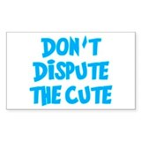 Don't Dispute The Cute Decal