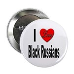 I Love Black Russians Button
