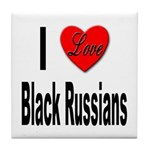 I Love Black Russians Tile Coaster