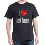 I Love Black Russians (Front) Dark T-Shirt