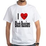 I Love Black Russians (Front) White T-Shirt