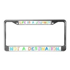 Life is a Journey License Plate Frame