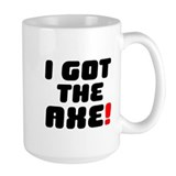 I GOT THE AXE! Mug