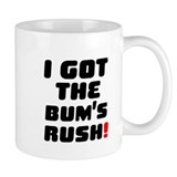 I GOT THE BUMS RUSH! Small Coffee Mug