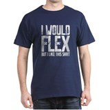 I would Flex T-Shirt