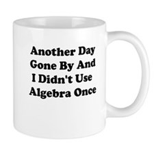 ANOTHER DAY GONE BY AND I DIDNT USE ALGEBRA ONCE M