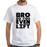 Bro Do You Even Lift Shirt