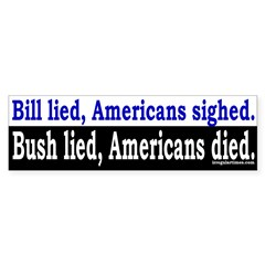 Bill Lied, Bush Lied, Who Died? Sticker