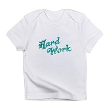 hard work Infant T-Shirt