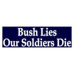Bush Lies, Our Soldiers Die Sticker (Bum
