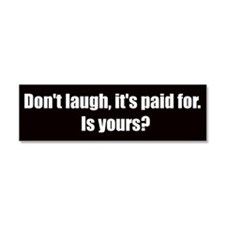 Don't laugh, it's paid for (Car Magnet)