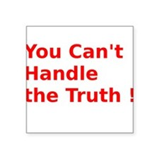"""You Can't Handle the Truth ! Square Sticker 3"""" x 3"""