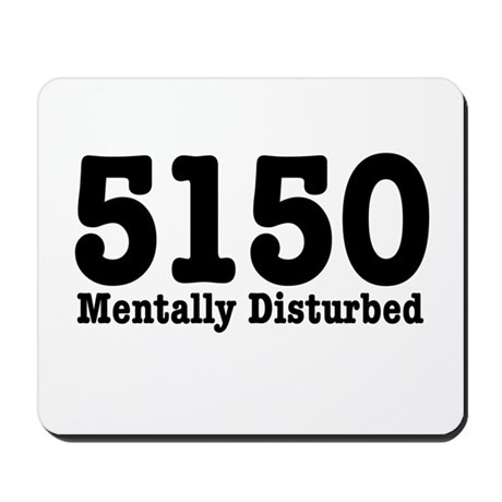5150 Mentally Disturbed Mousepad