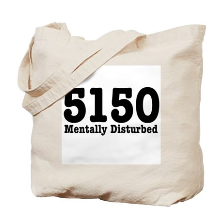 5150 Mentally Disturbed Tote Bag