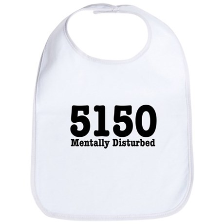 5150 Mentally Disturbed Bib