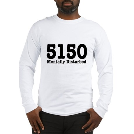 5150 Mentally Disturbed Long Sleeve T-Shirt