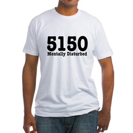5150 Mentally Disturbed Fitted T-Shirt