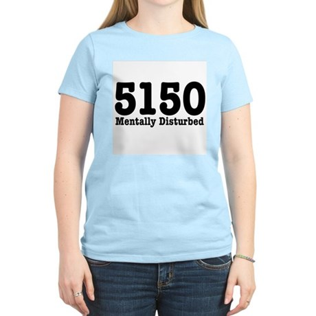 5150 Mentally Disturbed Women's Light T-Shirt