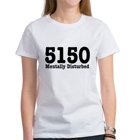 5150 Mentally Disturbed Women's T-Shirt