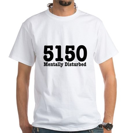 5150 Mentally Disturbed White T-Shirt