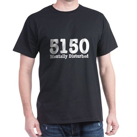 5150 Mentally Disturbed Dark T-Shirt
