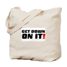 GET DOWN ON IT! Tote Bag
