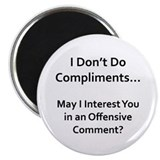 I Don't Do Compliments... Magnet