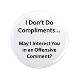 "I Don't Do Compliments... 3.5"" Button"