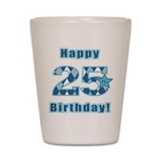 Happy 25th Birthday! Shot Glass